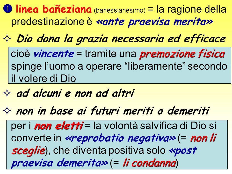 linea bañeziana (banessianesimo) = la ragione della predestinazione è «ante praevisa merita»