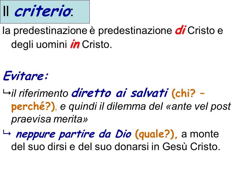 Il criterio:la predestinazione è predestinazione di Cristo e degli uomini in Cristo. Evitare: