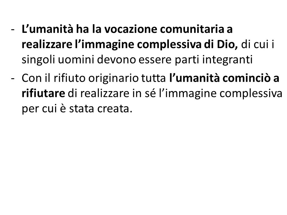 L'umanità ha la vocazione comunitaria a realizzare l'immagine complessiva di Dio, di cui i singoli uomini devono essere parti integranti