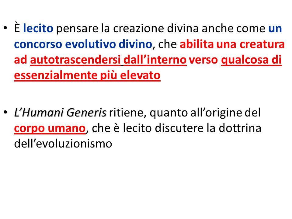 È lecito pensare la creazione divina anche come un concorso evolutivo divino, che abilita una creatura ad autotrascendersi dall'interno verso qualcosa di essenzialmente più elevato