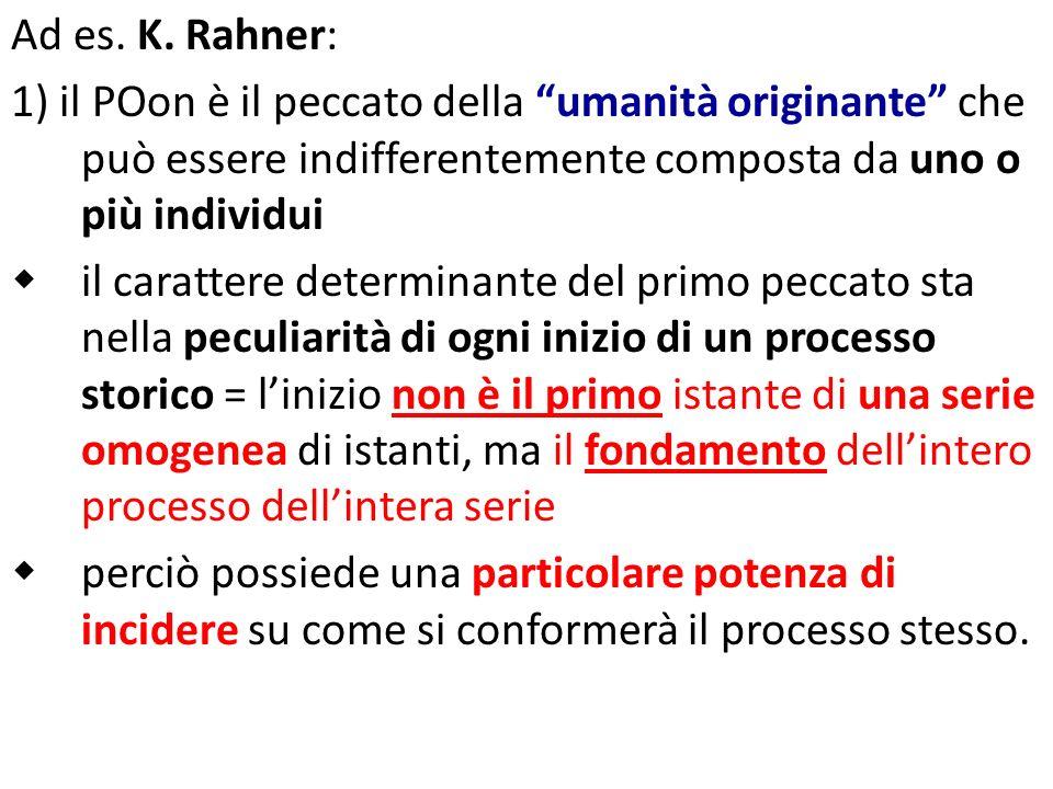 Ad es. K. Rahner: 1) il POon è il peccato della umanità originante che può essere indifferentemente composta da uno o più individui.