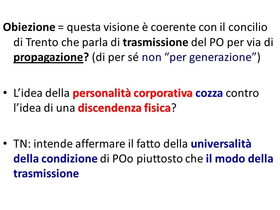 Obiezione = questa visione è coerente con il concilio di Trento che parla di trasmissione del PO per via di propagazione (di per sé non per generazione )