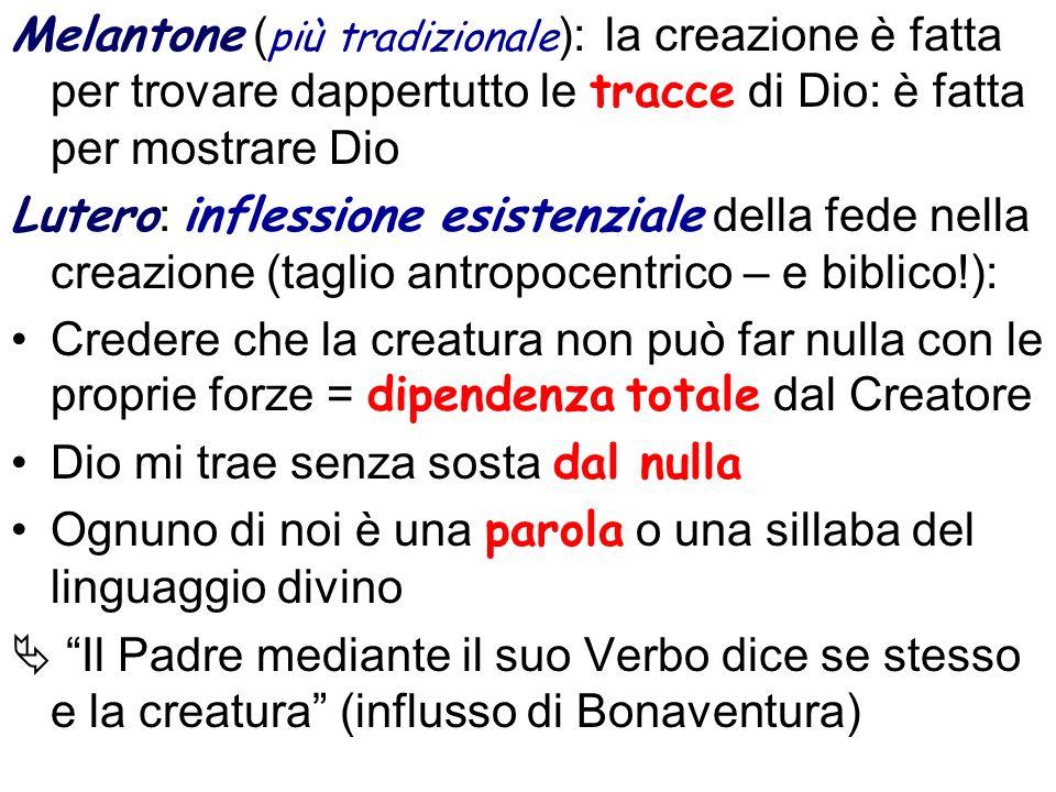 Melantone (più tradizionale): la creazione è fatta per trovare dappertutto le tracce di Dio: è fatta per mostrare Dio