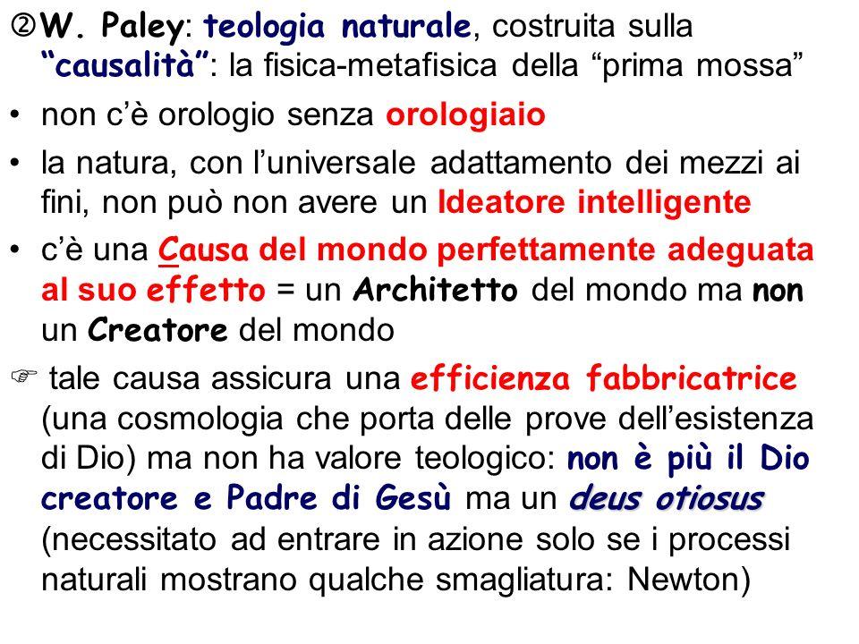 W. Paley: teologia naturale, costruita sulla causalità : la fisica-metafisica della prima mossa