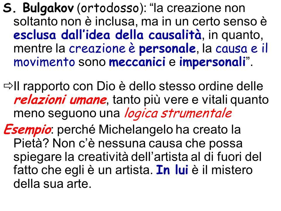 S. Bulgakov (ortodosso): la creazione non soltanto non è inclusa, ma in un certo senso è esclusa dall'idea della causalità, in quanto, mentre la creazione è personale, la causa e il movimento sono meccanici e impersonali .
