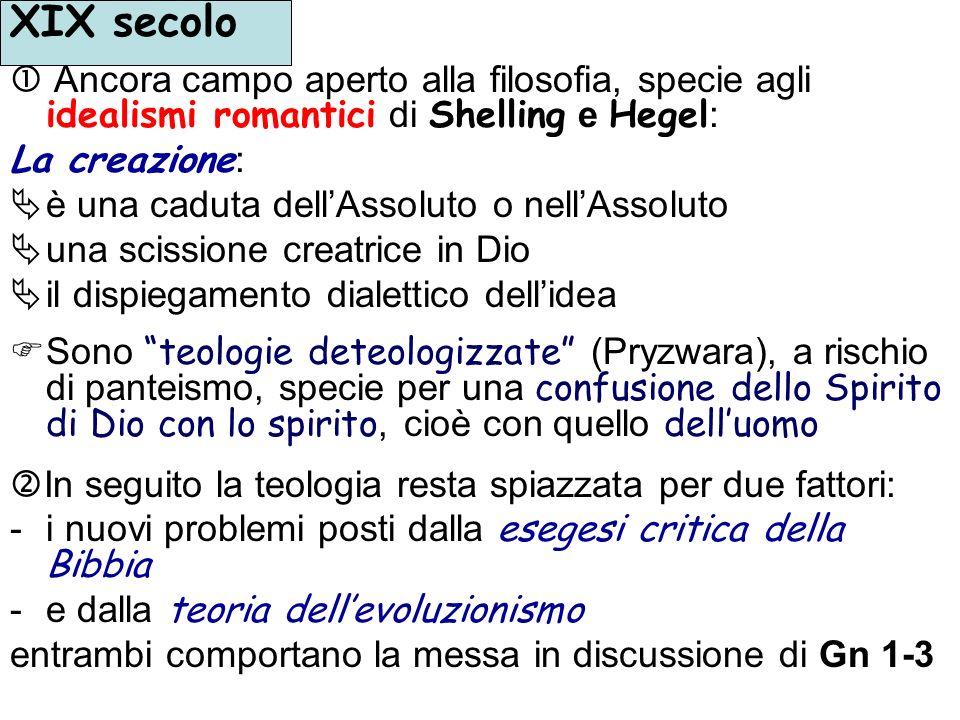 XIX secolo  Ancora campo aperto alla filosofia, specie agli idealismi romantici di Shelling e Hegel:
