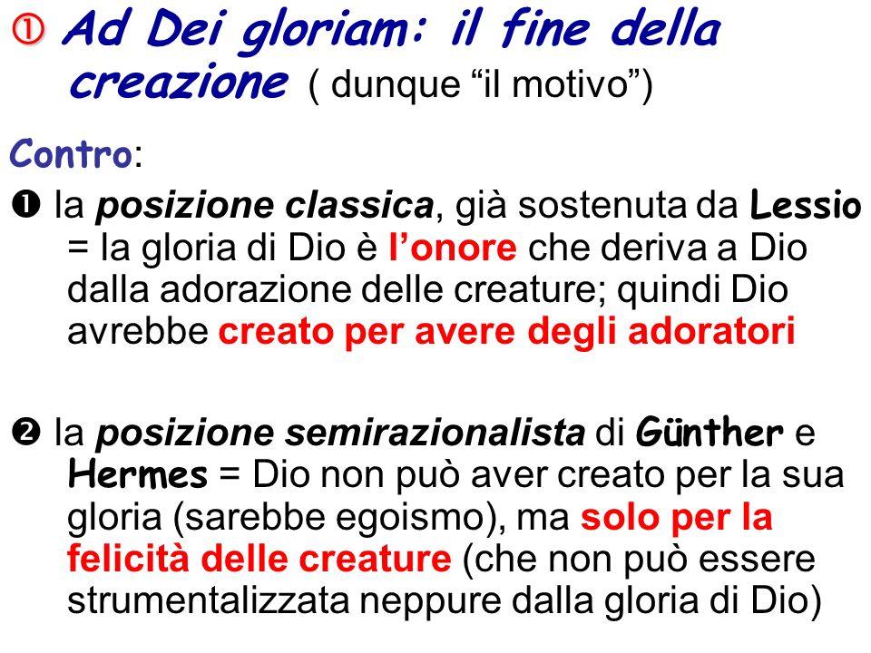  Ad Dei gloriam: il fine della creazione ( dunque il motivo )