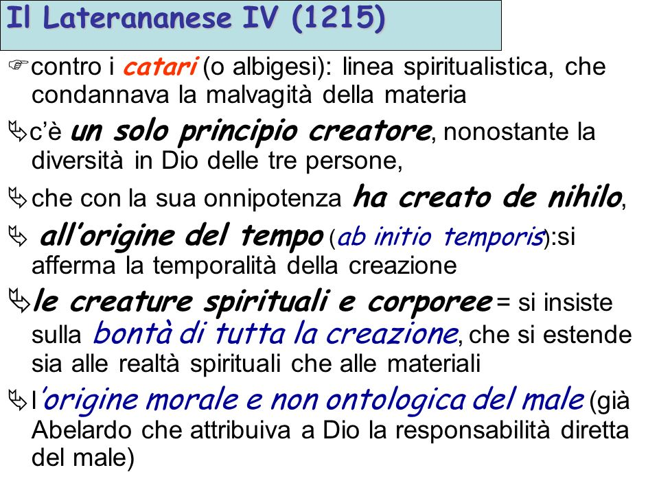 Il Laterananese IV (1215) contro i catari (o albigesi): linea spiritualistica, che condannava la malvagità della materia.