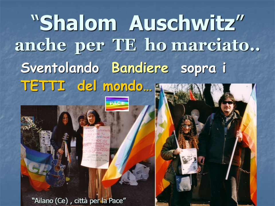 Shalom Auschwitz anche per TE ho marciato..