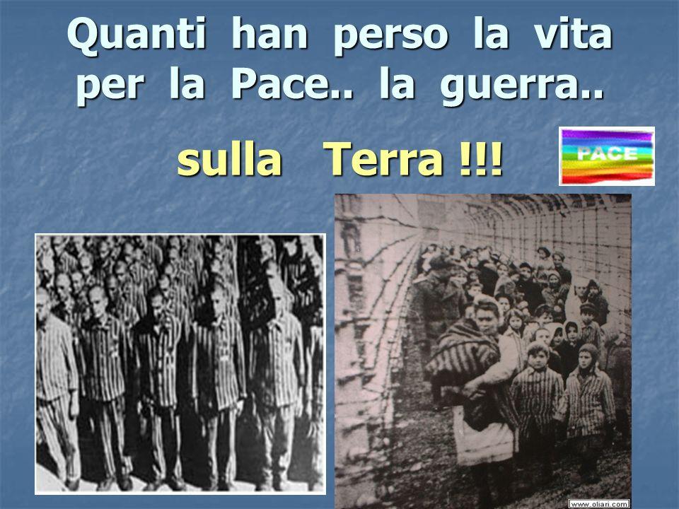 Quanti han perso la vita per la Pace.. la guerra..