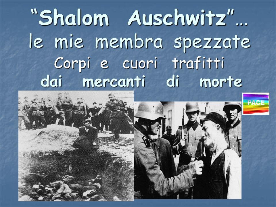Shalom Auschwitz … le mie membra spezzate
