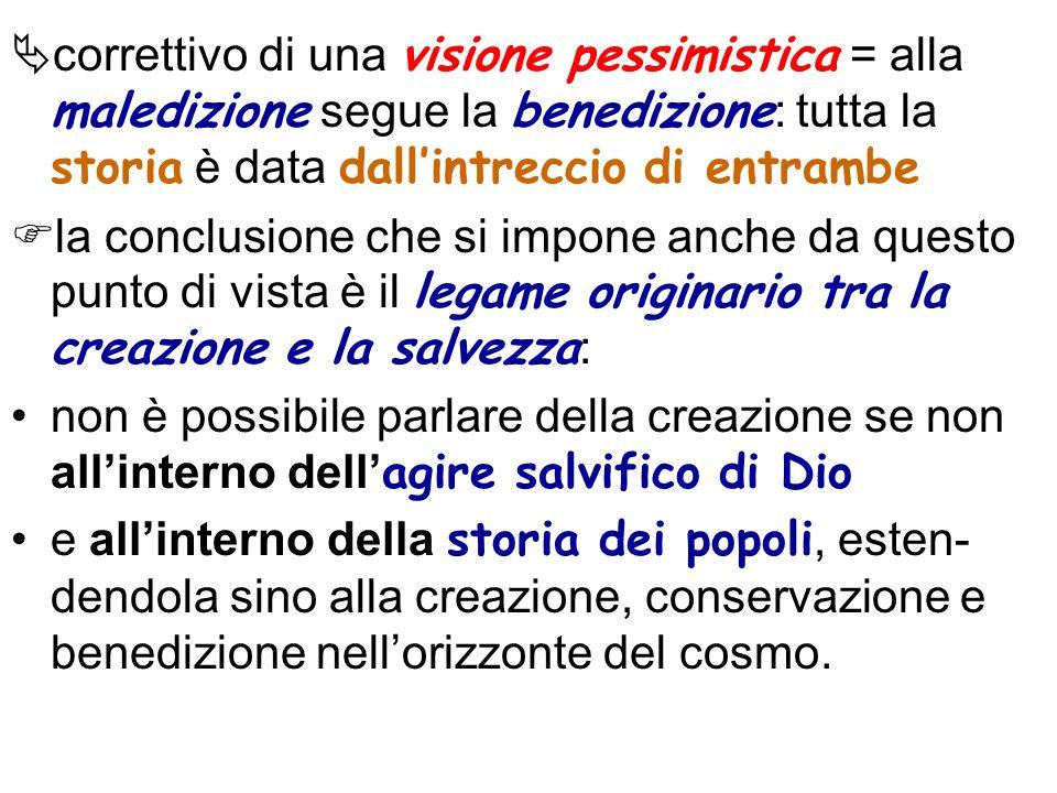 correttivo di una visione pessimistica = alla maledizione segue la benedizione: tutta la storia è data dall'intreccio di entrambe