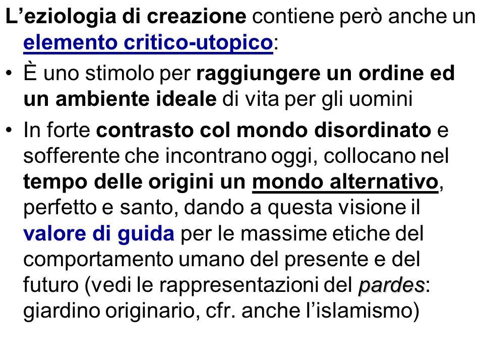 L'eziologia di creazione contiene però anche un elemento critico-utopico: