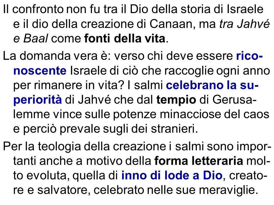Il confronto non fu tra il Dio della storia di Israele e il dio della creazione di Canaan, ma tra Jahvé e Baal come fonti della vita.