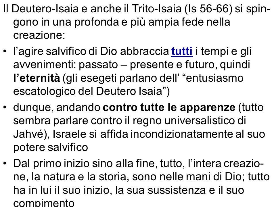 Il Deutero-Isaia e anche il Trito-Isaia (Is 56-66) si spin-gono in una profonda e più ampia fede nella creazione: