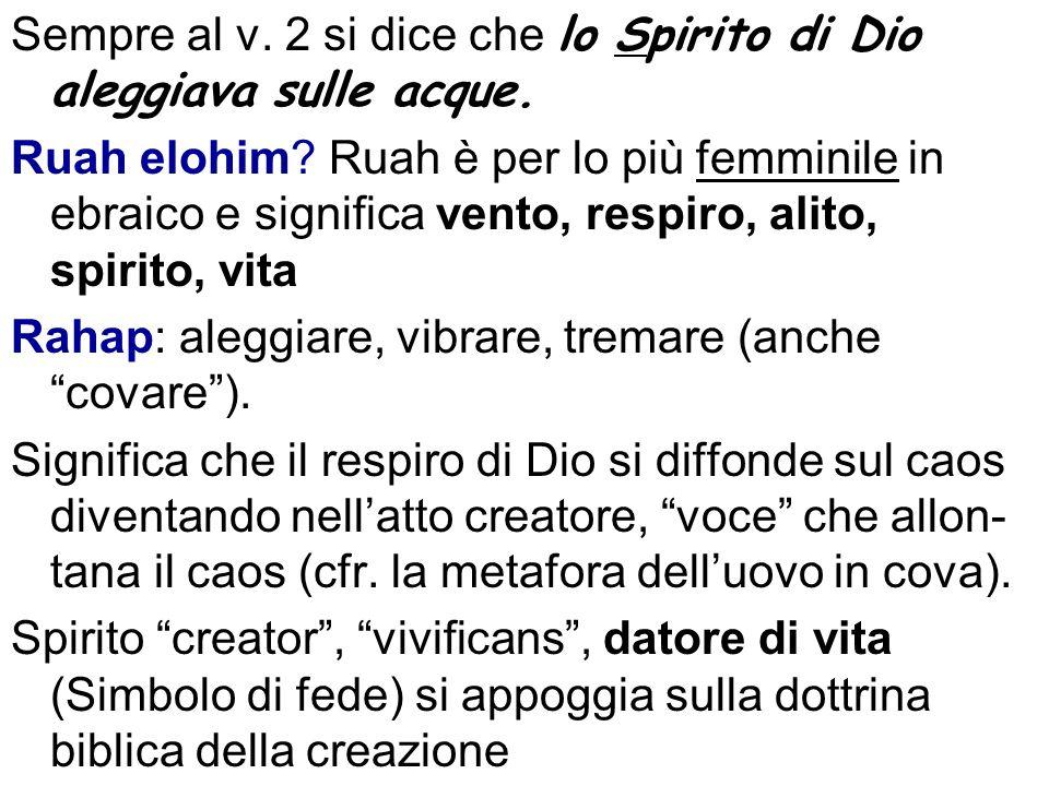 Sempre al v. 2 si dice che lo Spirito di Dio aleggiava sulle acque.