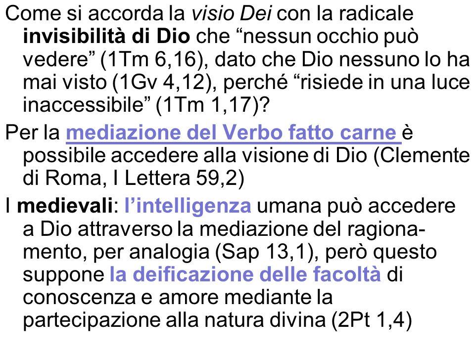 Come si accorda la visio Dei con la radicale invisibilità di Dio che nessun occhio può vedere (1Tm 6,16), dato che Dio nessuno lo ha mai visto (1Gv 4,12), perché risiede in una luce inaccessibile (1Tm 1,17).
