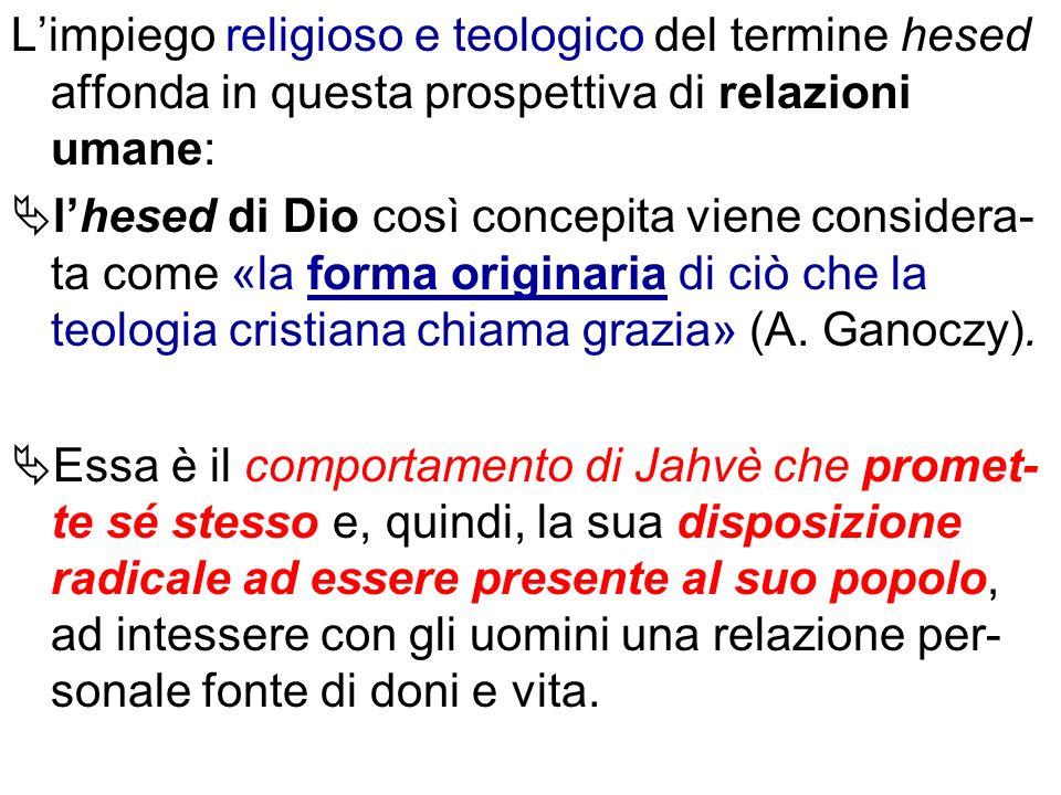 L'impiego religioso e teologico del termine hesed affonda in questa prospettiva di relazioni umane: