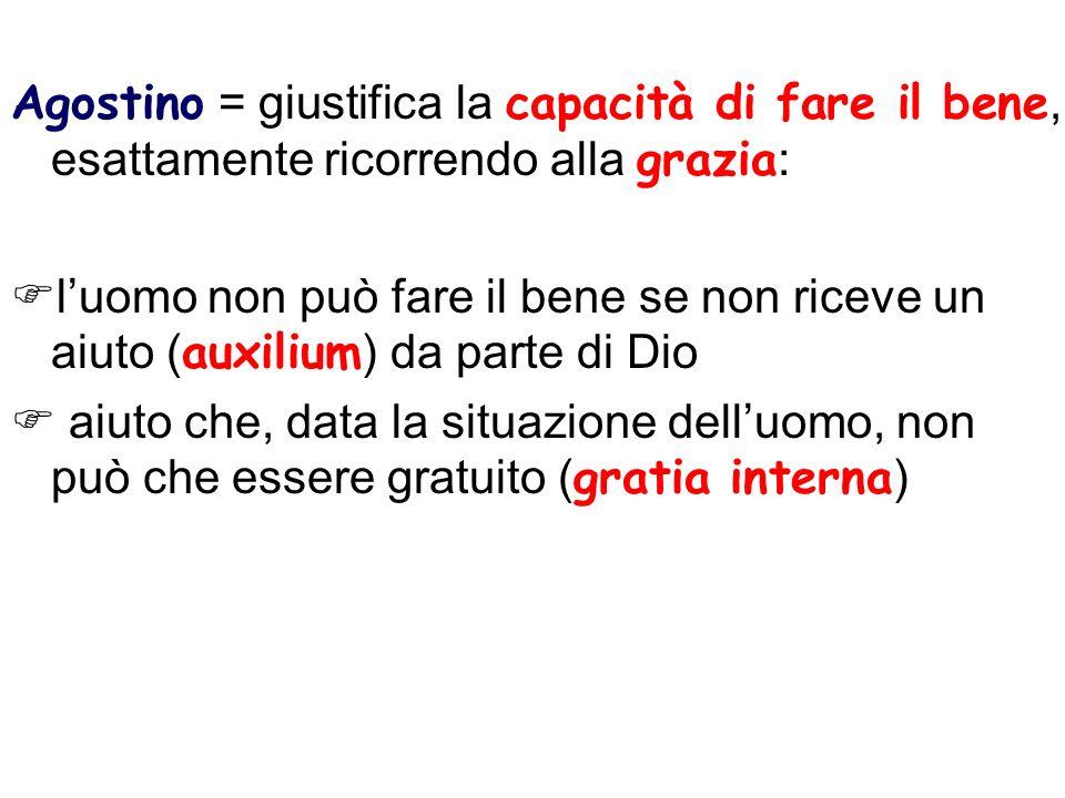 Agostino = giustifica la capacità di fare il bene, esattamente ricorrendo alla grazia: