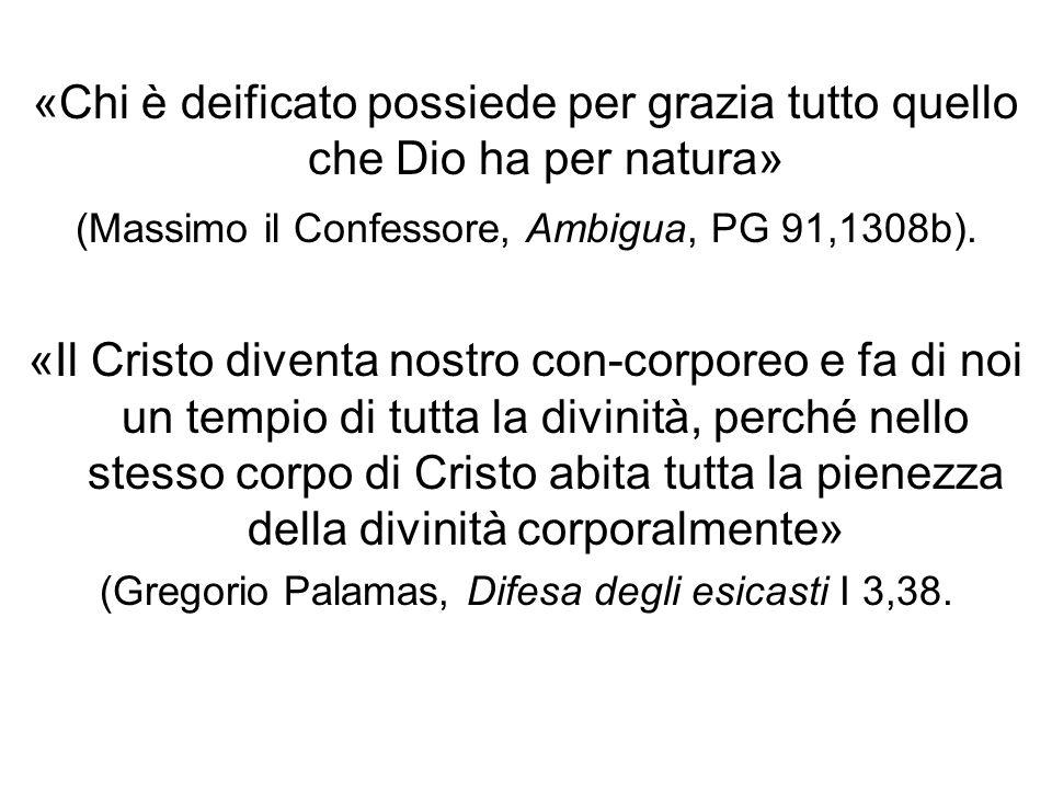 «Chi è deificato possiede per grazia tutto quello che Dio ha per natura»