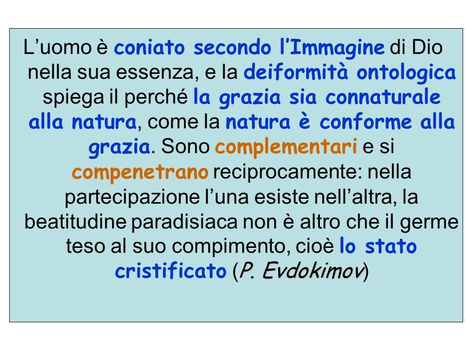 L'uomo è coniato secondo l'Immagine di Dio nella sua essenza, e la deiformità ontologica spiega il perché la grazia sia connaturale alla natura, come la natura è conforme alla grazia.