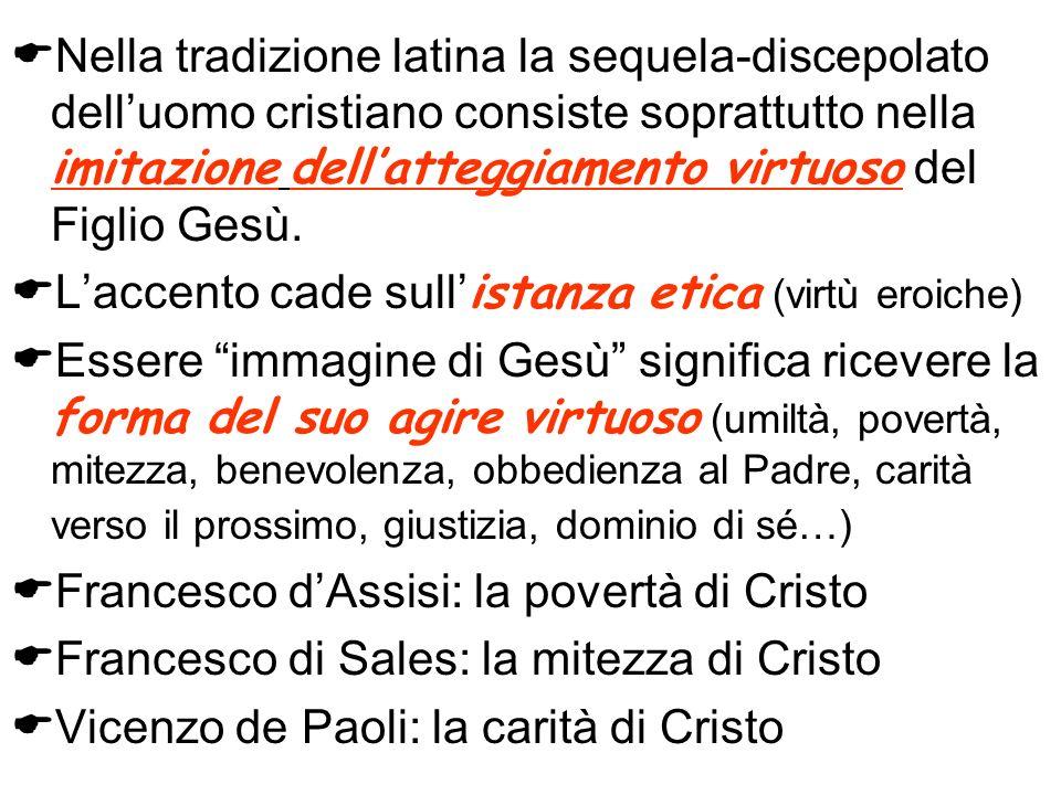 Nella tradizione latina la sequela-discepolato dell'uomo cristiano consiste soprattutto nella imitazione dell'atteggiamento virtuoso del Figlio Gesù.
