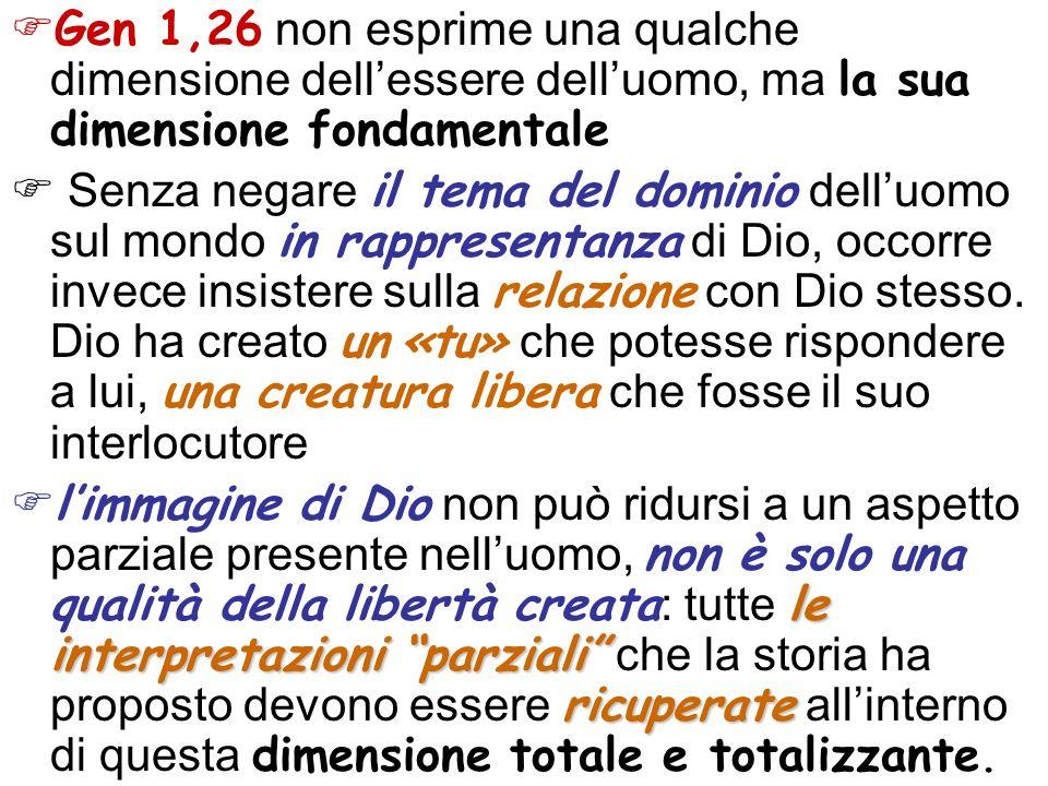 Gen 1,26 non esprime una qualche dimensione dell'essere dell'uomo, ma la sua dimensione fondamentale