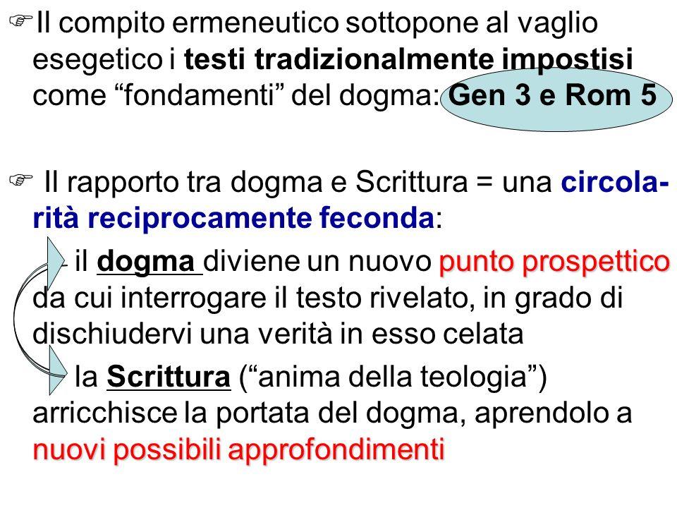 Il compito ermeneutico sottopone al vaglio esegetico i testi tradizionalmente impostisi come fondamenti del dogma: Gen 3 e Rom 5