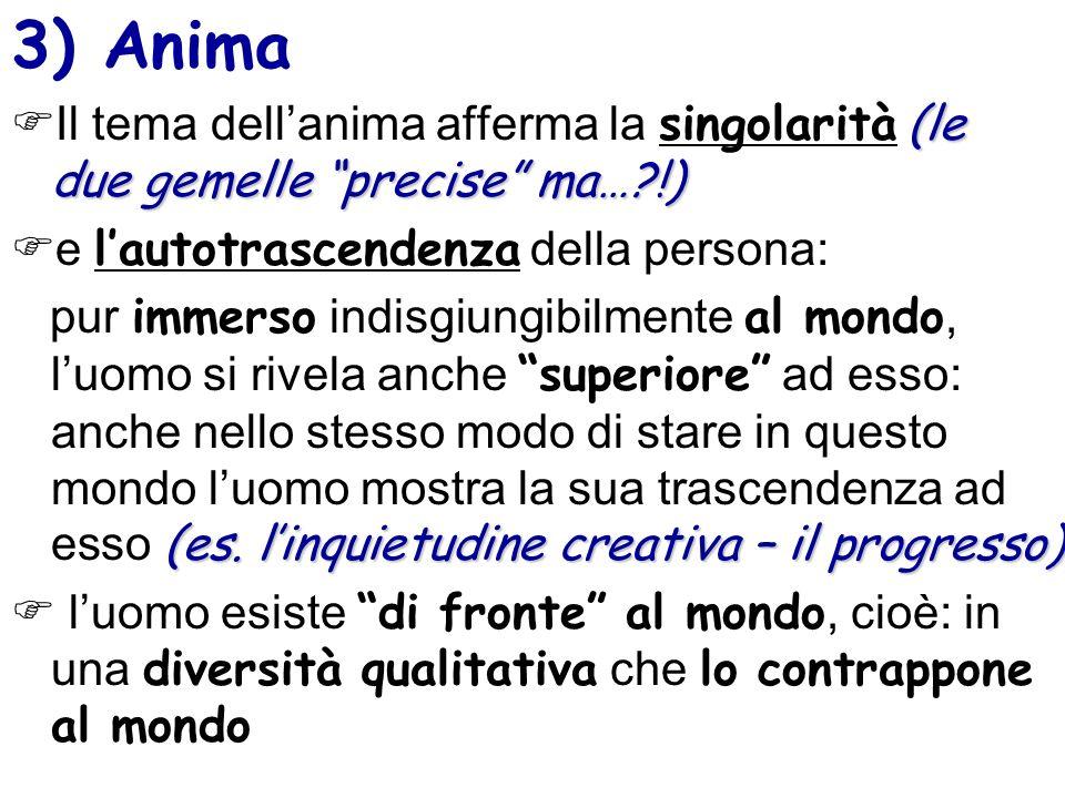 3) Anima Il tema dell'anima afferma la singolarità (le due gemelle precise ma… !) e l'autotrascendenza della persona: