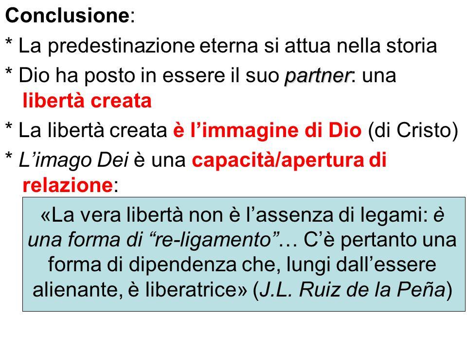 Conclusione: * La predestinazione eterna si attua nella storia. * Dio ha posto in essere il suo partner: una libertà creata.