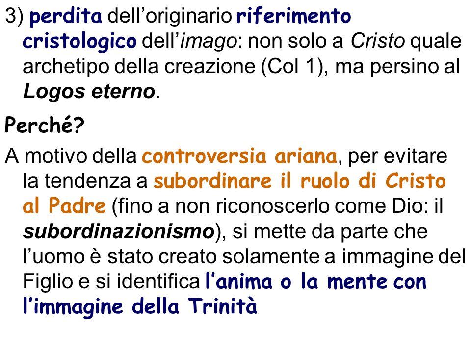 3) perdita dell'originario riferimento cristologico dell'imago: non solo a Cristo quale archetipo della creazione (Col 1), ma persino al Logos eterno.
