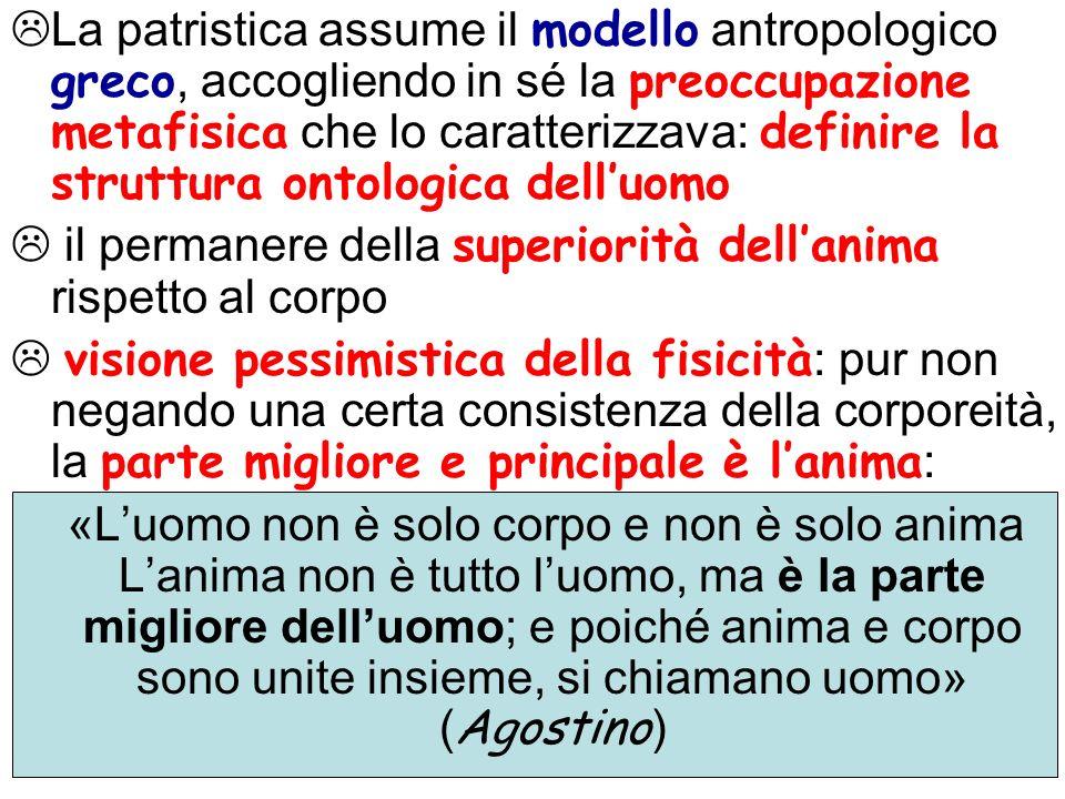 La patristica assume il modello antropologico greco, accogliendo in sé la preoccupazione metafisica che lo caratterizzava: definire la struttura ontologica dell'uomo