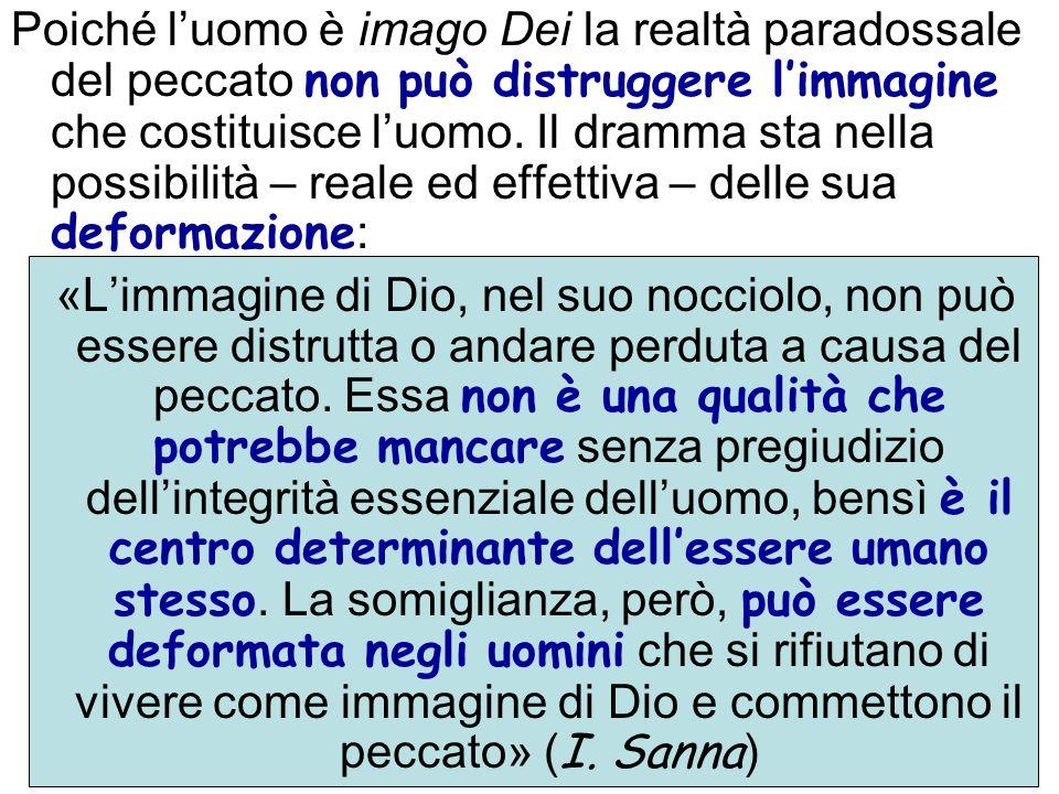 Poiché l'uomo è imago Dei la realtà paradossale del peccato non può distruggere l'immagine che costituisce l'uomo. Il dramma sta nella possibilità – reale ed effettiva – delle sua deformazione: