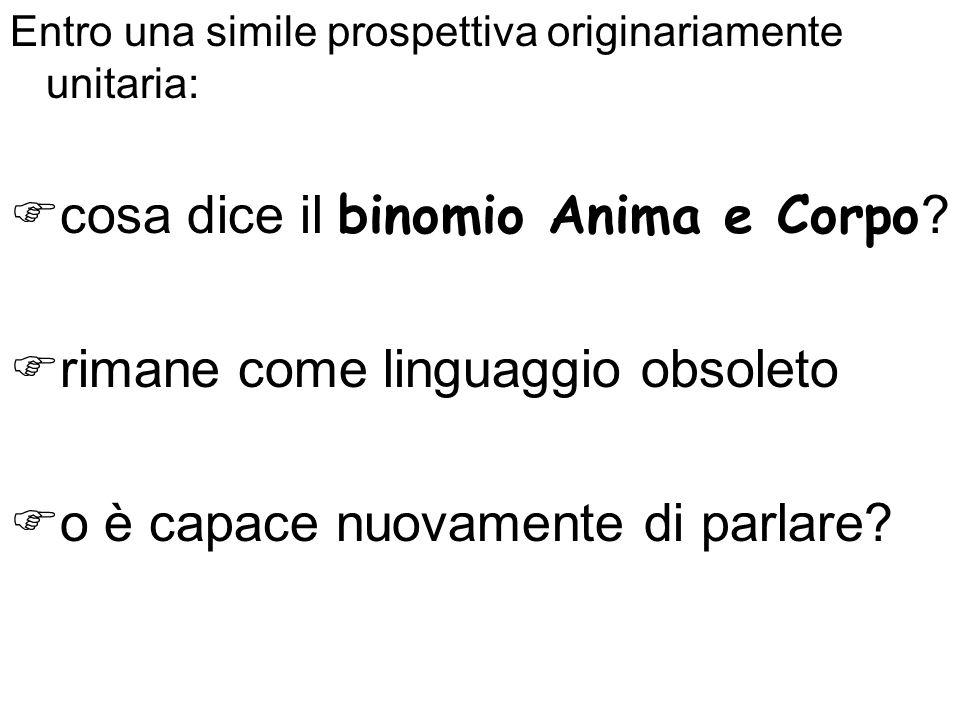 cosa dice il binomio Anima e Corpo rimane come linguaggio obsoleto
