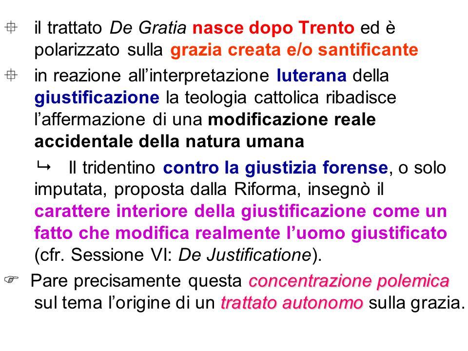 il trattato De Gratia nasce dopo Trento ed è polarizzato sulla grazia creata e/o santificante
