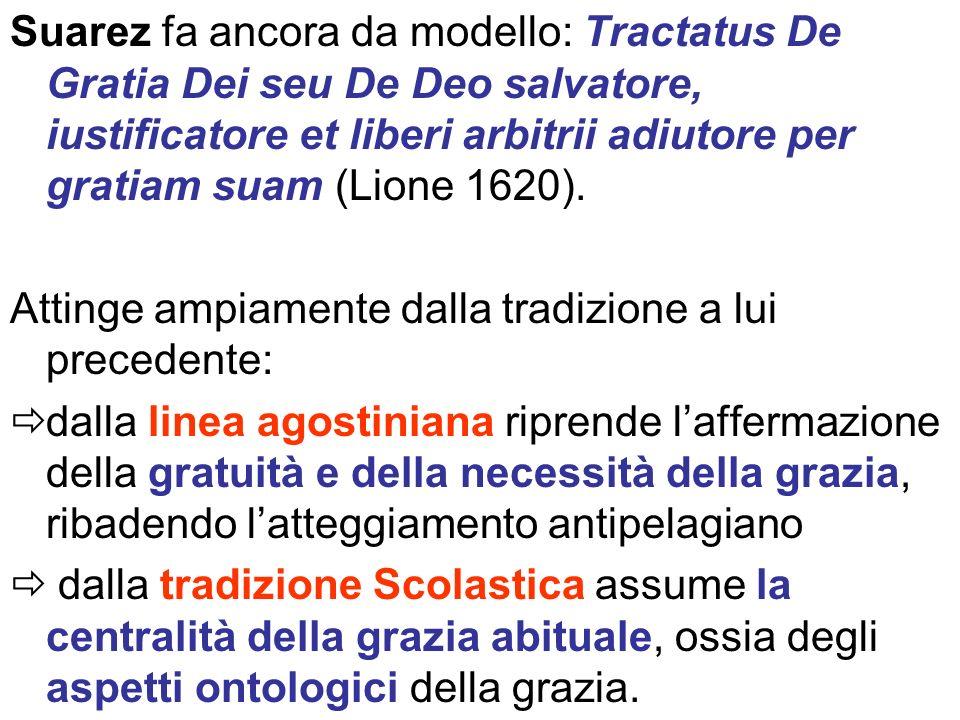 Suarez fa ancora da modello: Tractatus De Gratia Dei seu De Deo salvatore, iustificatore et liberi arbitrii adiutore per gratiam suam (Lione 1620).