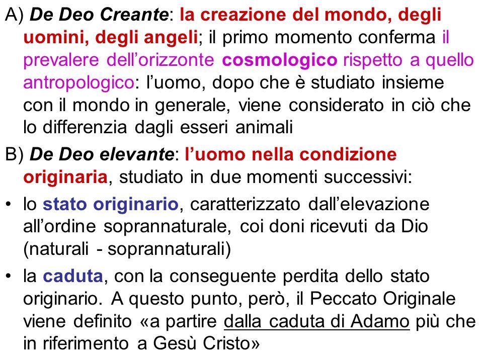 A) De Deo Creante: la creazione del mondo, degli uomini, degli angeli; il primo momento conferma il prevalere dell'orizzonte cosmologico rispetto a quello antropologico: l'uomo, dopo che è studiato insieme con il mondo in generale, viene considerato in ciò che lo differenzia dagli esseri animali