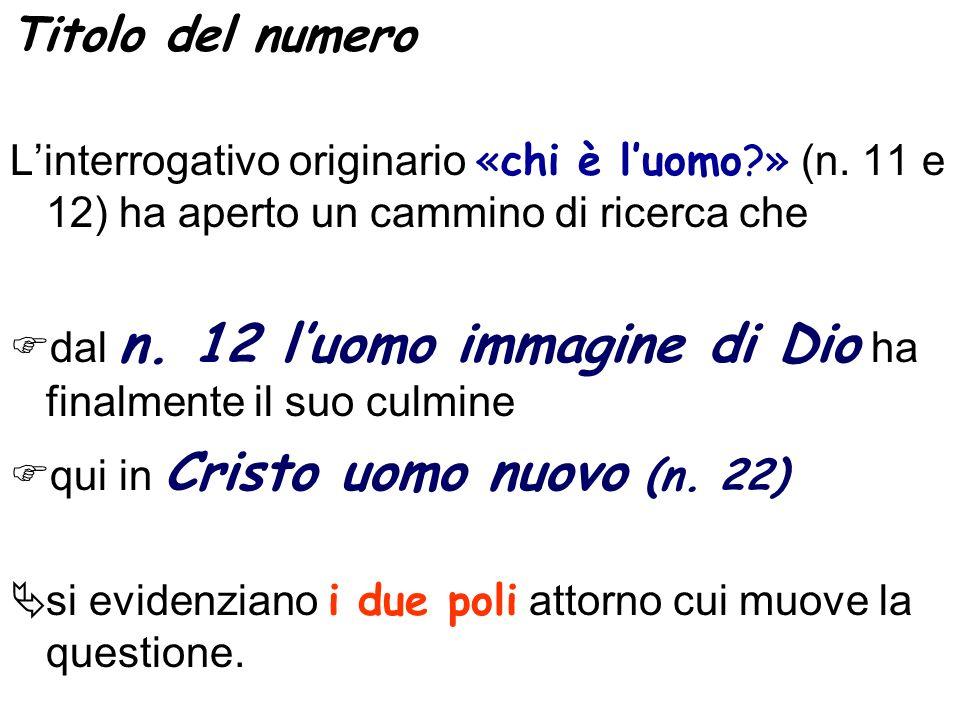 Titolo del numero L'interrogativo originario «chi è l'uomo » (n. 11 e 12) ha aperto un cammino di ricerca che.