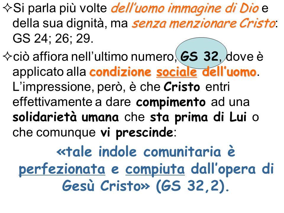Si parla più volte dell'uomo immagine di Dio e della sua dignità, ma senza menzionare Cristo: GS 24; 26; 29.