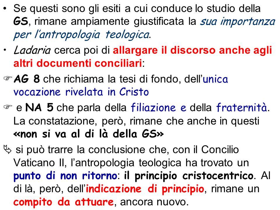 Se questi sono gli esiti a cui conduce lo studio della GS, rimane ampiamente giustificata la sua importanza per l'antropologia teologica.