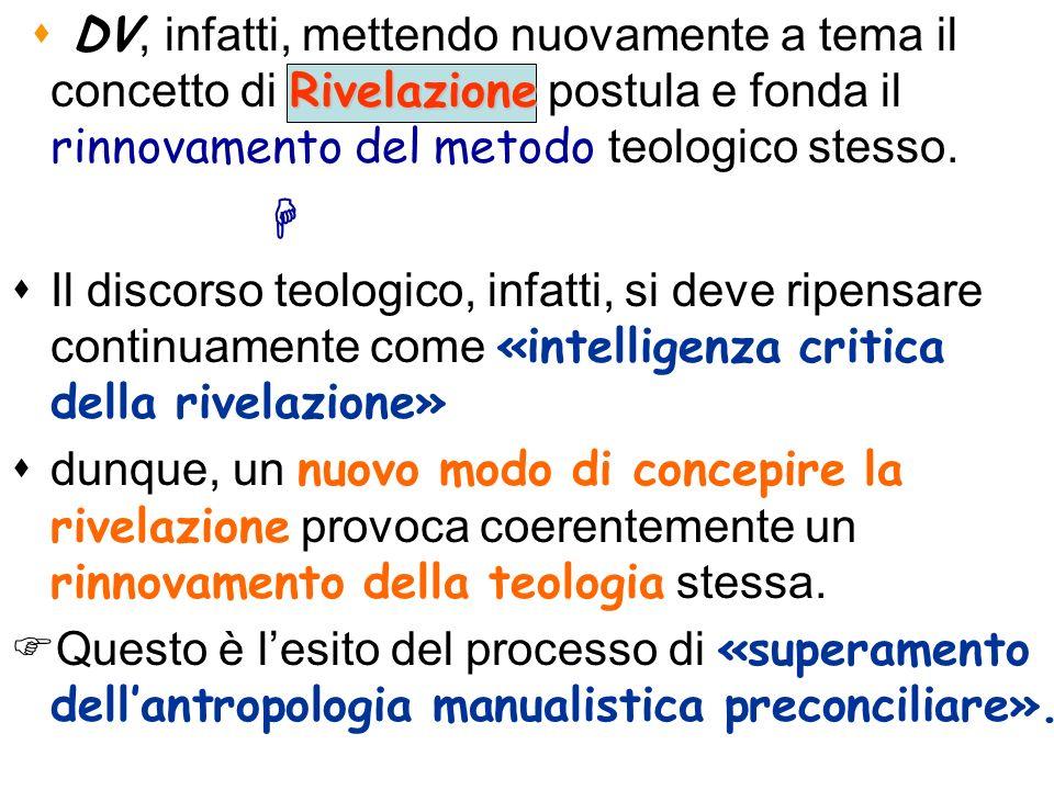 DV, infatti, mettendo nuovamente a tema il concetto di Rivelazione postula e fonda il rinnovamento del metodo teologico stesso.