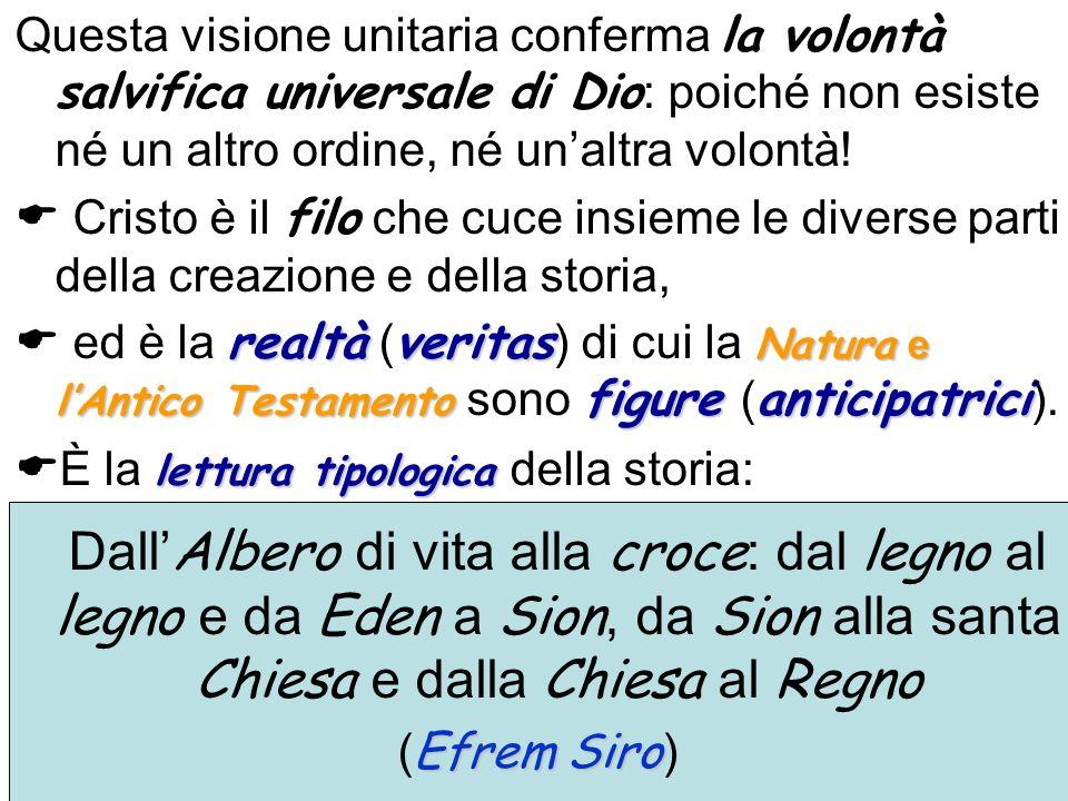 Questa visione unitaria conferma la volontà salvifica universale di Dio: poiché non esiste né un altro ordine, né un'altra volontà!