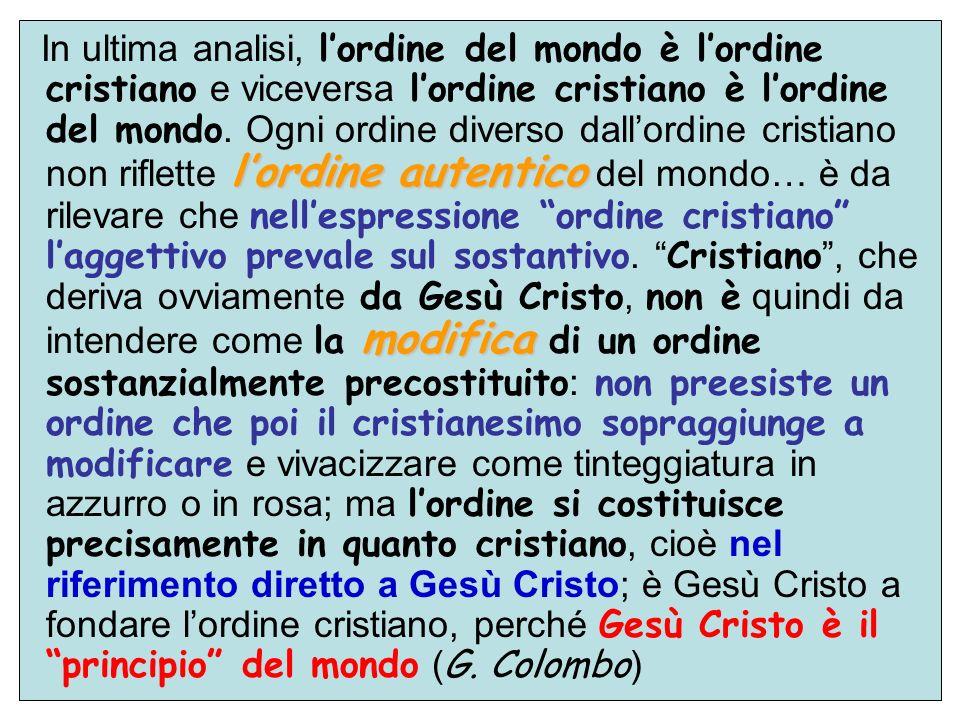 In ultima analisi, l'ordine del mondo è l'ordine cristiano e viceversa l'ordine cristiano è l'ordine del mondo.