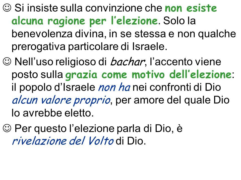 Si insiste sulla convinzione che non esiste alcuna ragione per l'elezione. Solo la benevolenza divina, in se stessa e non qualche prerogativa particolare di Israele.