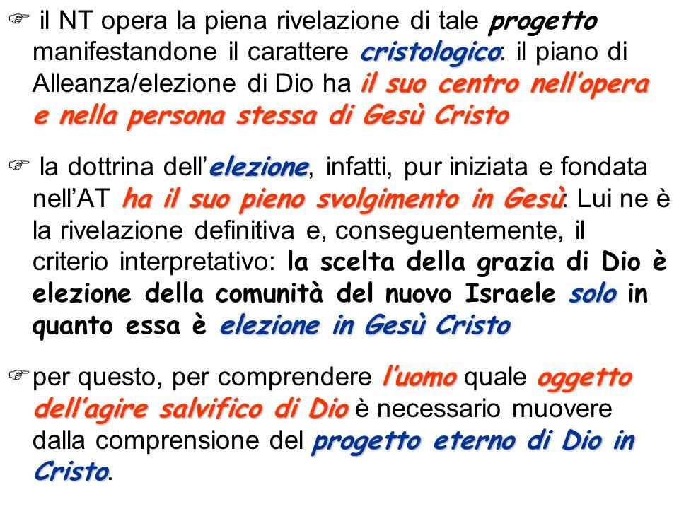 il NT opera la piena rivelazione di tale progetto manifestandone il carattere cristologico: il piano di Alleanza/elezione di Dio ha il suo centro nell'opera e nella persona stessa di Gesù Cristo