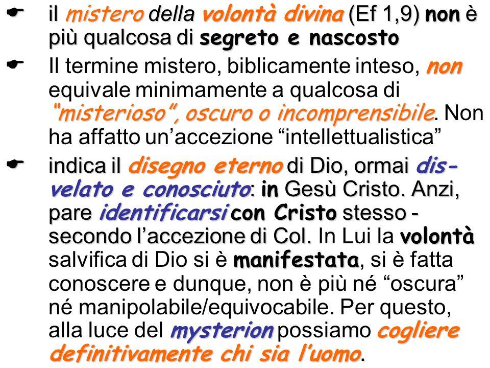 il mistero della volontà divina (Ef 1,9) non è più qualcosa di segreto e nascosto