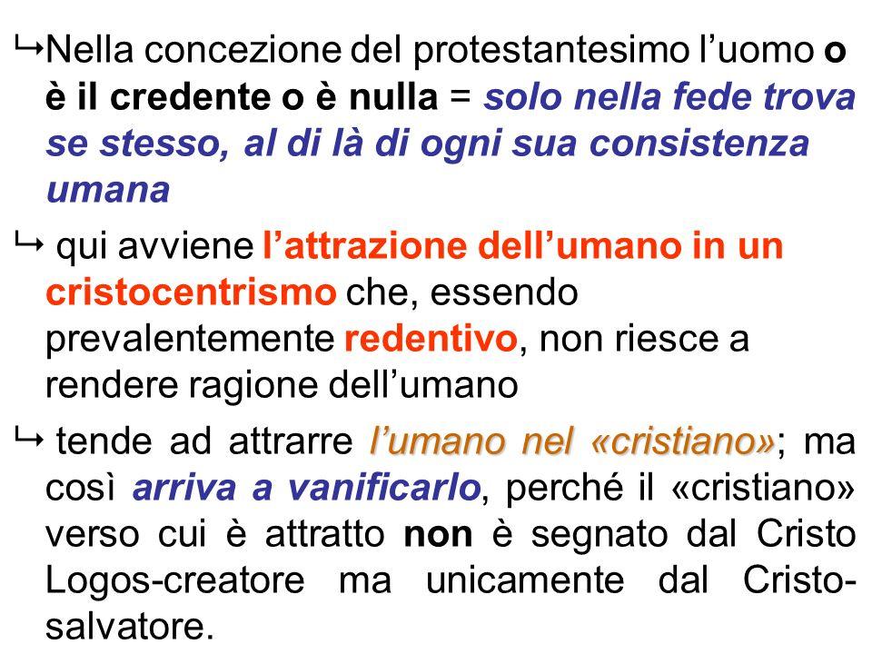 Nella concezione del protestantesimo l'uomo o è il credente o è nulla = solo nella fede trova se stesso, al di là di ogni sua consistenza umana