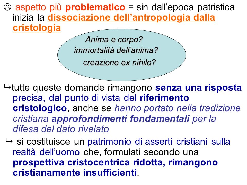 aspetto più problematico = sin dall'epoca patristica inizia la dissociazione dell'antropologia dalla cristologia