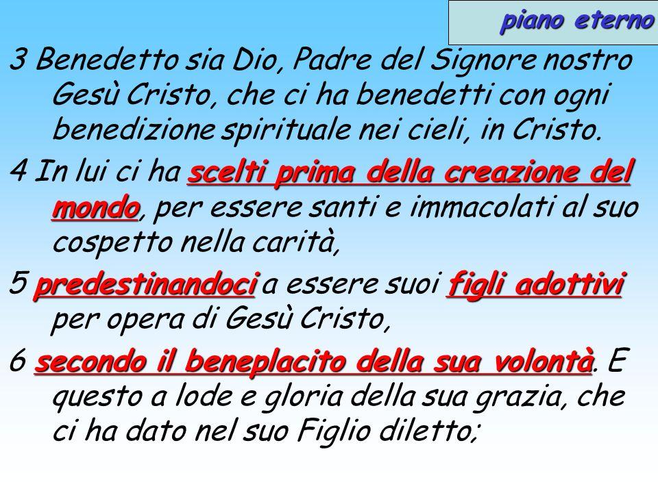 piano eterno 3 Benedetto sia Dio, Padre del Signore nostro Gesù Cristo, che ci ha benedetti con ogni benedizione spirituale nei cieli, in Cristo.