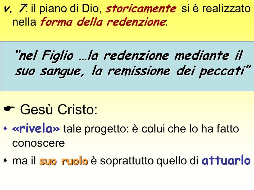 v. 7: il piano di Dio, storicamente si è realizzato nella forma della redenzione: